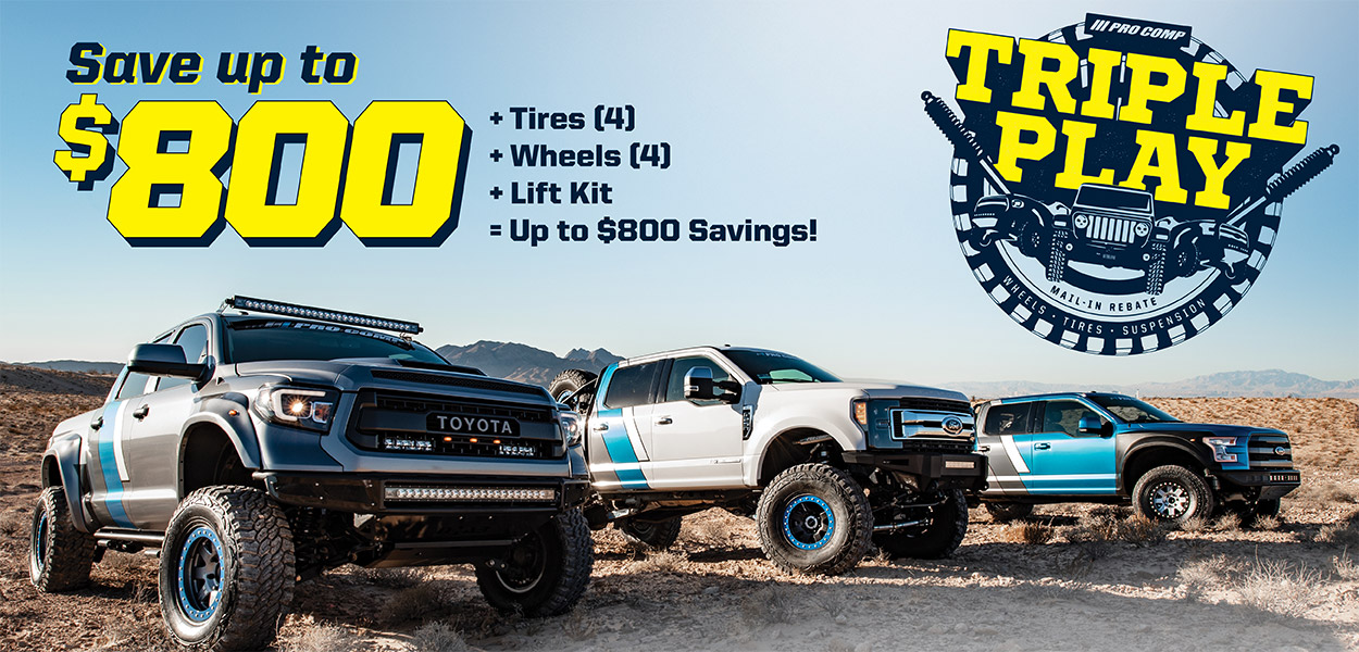 Triple Play Rebate! Save up to $800 on Suspension, Tires and Wheels purchased together!